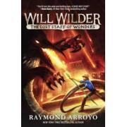Will Wilder The Lost Staff Of Wonders by Raymond Arroyo