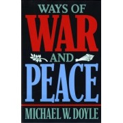 Ways of War and Peace by Michael W. Doyle