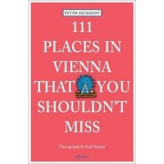 111 Places in Vienna That You Shouldn't Miss by Peter Eickhoff