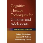Cognitive Therapy Techniques for Children and Adolescents by Robert D. Friedberg