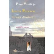 Lucia Ferescu sau Steaua diminetii - Petru Vintila jr.