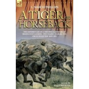 A Tiger on Horseback - The Experiences of a Trooper & Officer of Rimington's Guides - The Tigers - During the Anglo-Boer War 1899 -1902 by L March Phillips