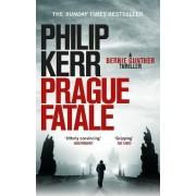 Prague Fatale: Bernie Gunther Mystery 8 by Philip Kerr