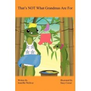 That's NOT What Grandmas Are for by Jenniffer Ann Welliver