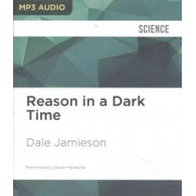Reason in a Dark Time by Director of Environmental Studies Center for Bioethics and the Animal Studies Initiative Dale Jamieson