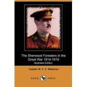 The Sherwood Foresters in the Great War 1914-1919 (Illustrated Edition) (Dodo Press) by Captain W C C Weetman