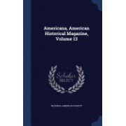 Americana, American Historical Magazine, Volume 13