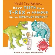 Would You Rather: Have the Teeth of a T-Rex or the Armour of an Ankylosaurus? by Camilla de le Bedoyere