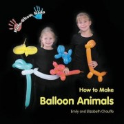 Kids Show Kids How to Make Balloon Animals by Elizabeth Grace Chauffe