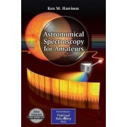 Astronomical Spectroscopy for Amateurs by Ken M. Harrison