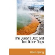 The Queen's Jest and Two Other Plays by Elsie Fogerty