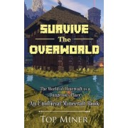 Survive the Overworld: The World of Mincreaft Is a Dangerous Place (an Unofficial Minecraft Book)