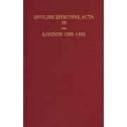 English Episcopal Acta 39, London 1280-1303 by Philippa Hoskin