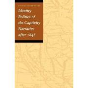 Identity Politics of the Captivity Narrative After 1848 by Andrea Tinnemeyer