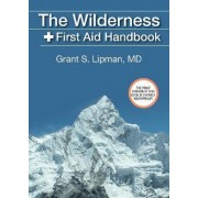 The Wilderness First Aid Handbook by Grant S. Lipman