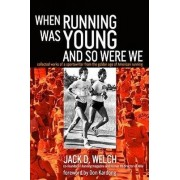 When Running Was Young and So Were We by Jack Welch