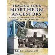Tracing Your Northern Ancestors by Keith Gregson