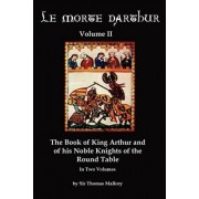 Le Morte Darthur Volume 2 by Sir Thomas Malory