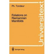 Foliations on Riemannian Manifolds by Philippe Tondeur