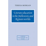 Literate Education in the Hellenistic and Roman Worlds by Teresa Morgan