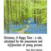 Christmas, a Happy Time by Mant Alicia Catherine