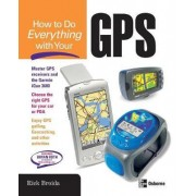 How to Do Everything with Your GPS by Rick Broida