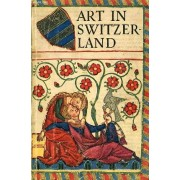 Art In Switzerland From The Earliest Times To The Present Day