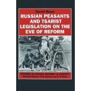 Russian Peasants and Tsarist Legislation on the Eve of Reform 1992 by David Moon