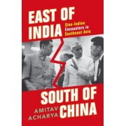 East of India, South of China: Southeast Asia in Sino-Indian Encounters