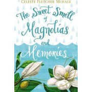 The Sweet Smell of Magnolias and Memories by Celeste Fletcher McHale