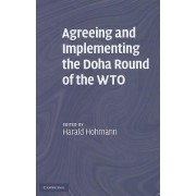 Agreeing and Implementing the Doha Round of the WTO by Harald Hohmann