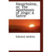 Haverholme, Or, the Apotheosis of Jingo by Edward Jenkins