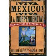 Viva Mexico! Viva la Independencia! by William H. Beezley