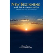 New Beginning with Divine Intervention Inspirational Poetry for the Heart Mind and Soul by B Chuck Thomas