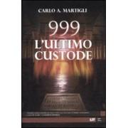 999. L'ultimo custode by Carlo A. Martigli