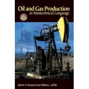 Oil and Gas Production in Nontechnical Language by Martin S. Raymond