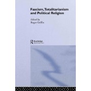 Fascism, Totalitarianism and Political Religion by Roger Griffin