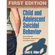 Child and Adolescent Suicidal Behavior by David N. Miller