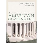 Classic Ideas and Current Issues in American Government by John J. DiIulio