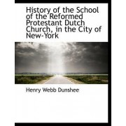 History of the School of the Reformed Protestant Dutch Church, in the City of New-York by Henry Webb Dunshee