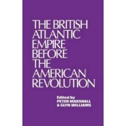 The British Atlantic Empire Before the American Revolution by Glyn Williams