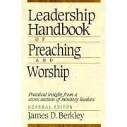 Leadership Handbook of Preaching and Worship by J.D. Berkley