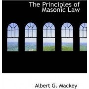 The Principles of Masonic Law by Albert G Mackey