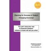 Planning for Success in Today's Changing Economy! by Jr. Raymond E Kallaher