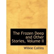 The Frozen Deep and Other Stories, Volume II by Au Wilkie Collins