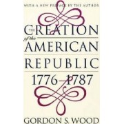 Creation of the American Republic, 1776-87 by Gordon S. Wood