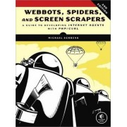 Webbots, Spiders, and Screen Scrapers - A Guide to Developing Internet Agents with PHP/CURL 2e by Michael Schrenk