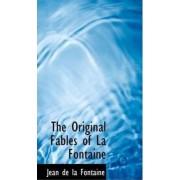 The Original Fables of La Fontaine by Jean de La Fontaine