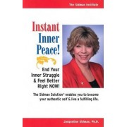 Instant Inner Peace! End Your Inner Struggle and Feel Better Right Now by Ph.D. Jacqueline Sidman
