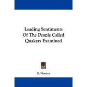 Leading Sentiments of the People Called Quakers Examined by S Newton